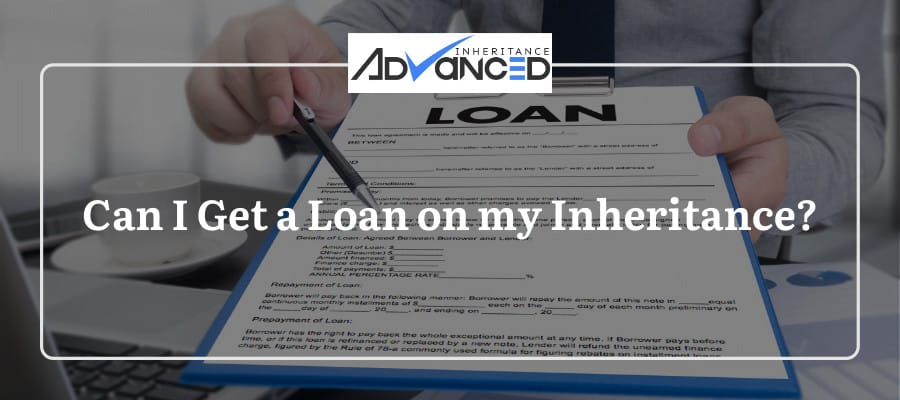 Can I Get a Loan on my Inheritance?