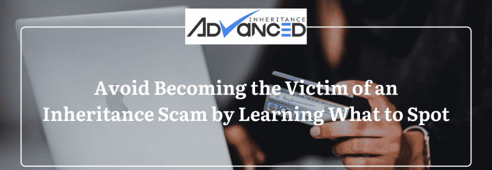 Avoid Becoming The Victim Of An Inheritance Scam By Learning What To Spot