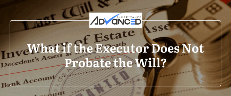What if the Executor Does Not Probate the Will?