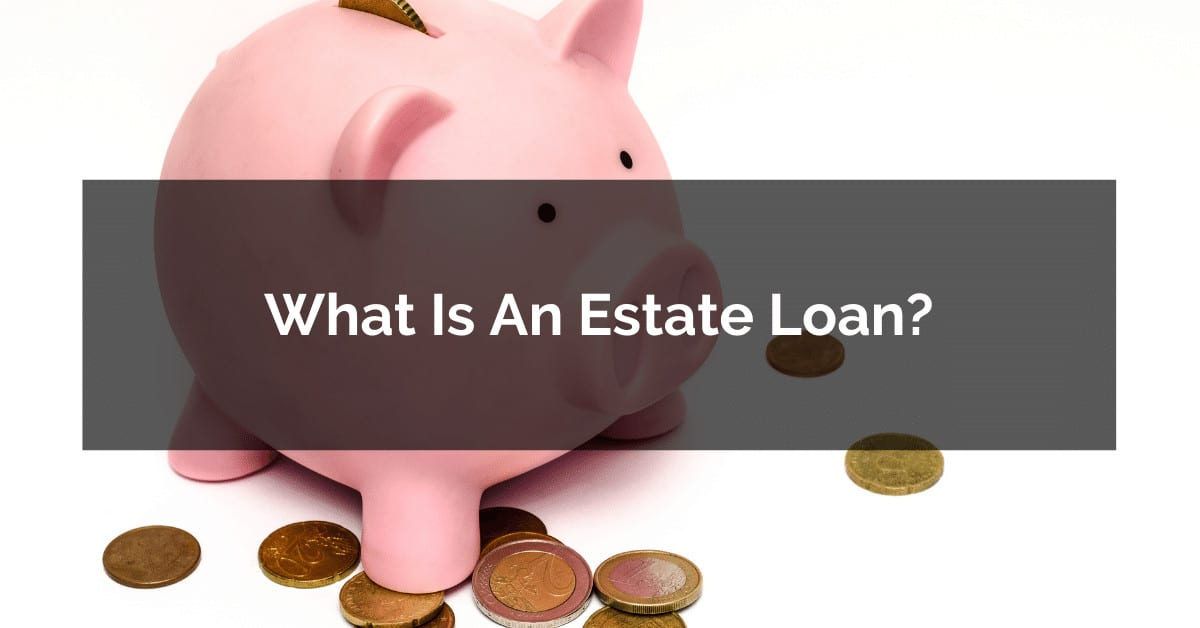 What is an estate Loan