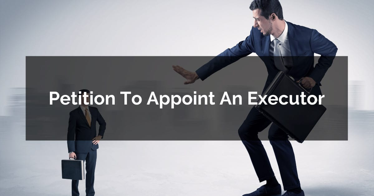 petition to appoint an executor or administrator