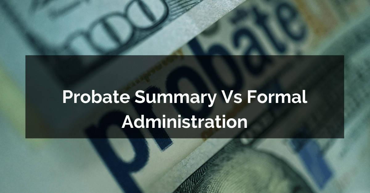 probate summary vs administration