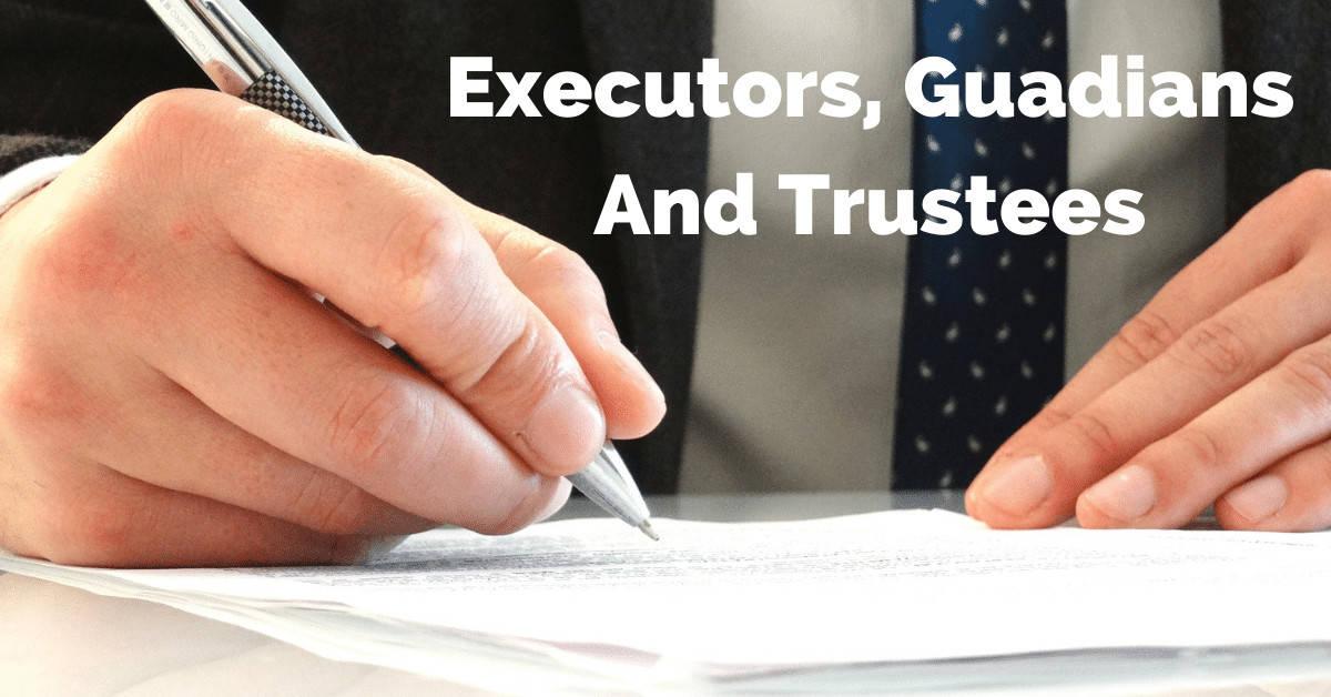 Executors Trustees and guardians