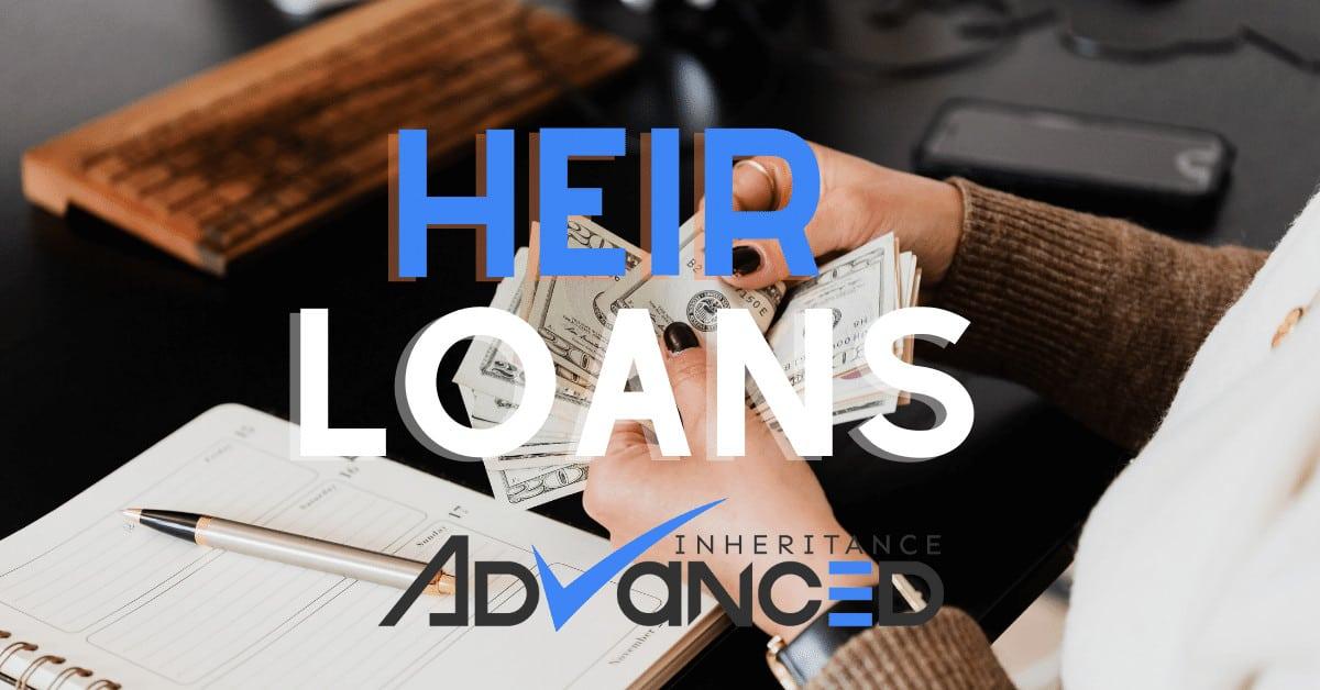 Heir Loans and Heir Cash Advances